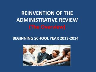 REINVENTION OF THE ADMINISTRATIVE REVIEW (The Overview)