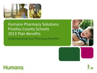 Humana Pharmacy Solutions: Pinellas County Schools  2013 Plan Benefits
