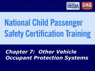 Chapter 7:  Other Vehicle Occupant Protection Systems