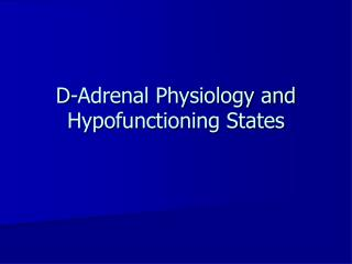 D-Adrenal Physiology and Hypofunctioning States