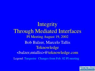 Integrity  Through Mediated Interfaces PI Meeting August 19, 2002