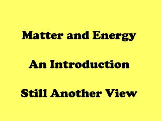 Matter and Energy An Introduction Still Another View