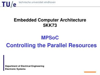Embedded Computer Architecture 5KK73 MPSoC