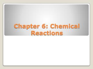 Chapter 6: Chemical Reactions