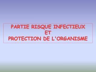 PARTIE RISQUE INFECTIEUX ET PROTECTION DE L'ORGANISME