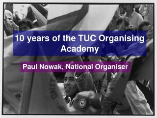 10 years of the TUC Organising Academy