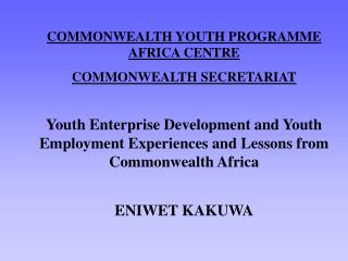 COMMONWEALTH YOUTH PROGRAMME AFRICA CENTRE COMMONWEALTH SECRETARIAT