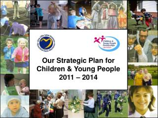 Our Strategic Plan for Children & Young People 2011 – 2014