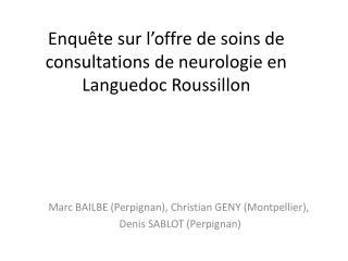 Enquête sur l ' offre de soins de consultations de neurologie en Languedoc Roussillon
