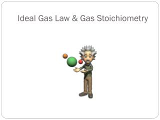 Ideal Gas Law & Gas Stoichiometry