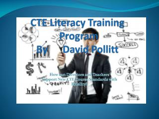 CTE Literacy Training      Program By      David  Pollitt