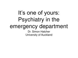 It�s one of yours: Psychiatry in the emergency department