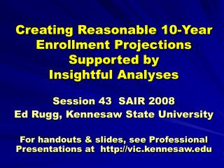 Creating Reasonable 10-Year Enrollment Projections  Supported by  Insightful Analyses