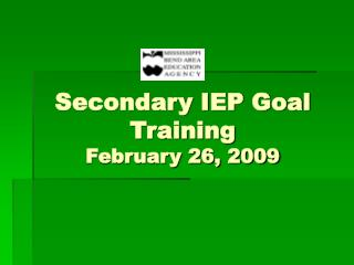 Secondary IEP Goal Training February 26, 2009