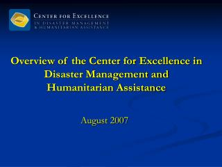 Overview of the Center for Excellence in Disaster Management and Humanitarian Assistance