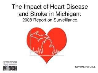 The Impact of Heart Disease and Stroke in Michigan: 2008 Report on Surveillance