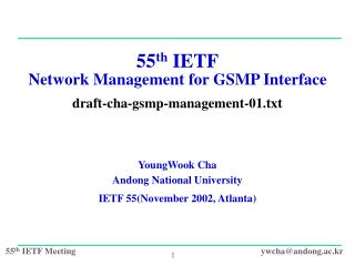 55 th  IETF Network Management for GSMP Interface draft-cha-gsmp-management-01.txt YoungWook Cha