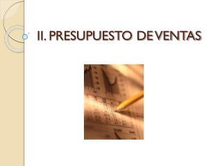 II. PRESUPUESTO DE VENTAS