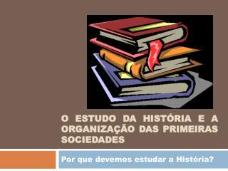 O estudo da História e a organização das primeiras sociedades