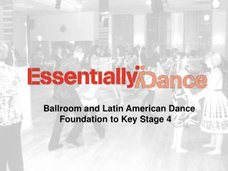 Ballroom and Latin American Dance       Foundation to Key Stage 4