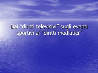 """Dai """"diritti televisivi"""" sugli eventi sportivi ai """"diritti mediatici"""""""