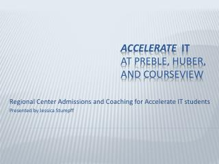 Accelerate   IT  At Preble, Huber, and  Courseview