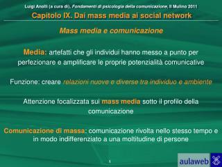 Mass media e comunicazione Media:  artefatti che gli individui hanno messo a punto per