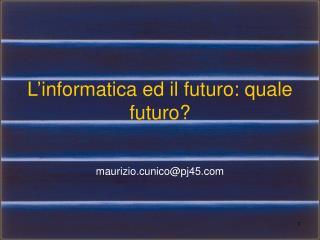 L'informatica ed il futuro: quale futuro?