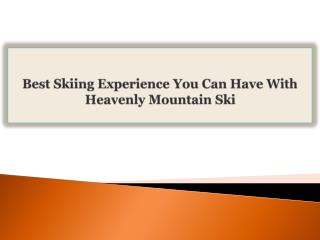 Best Skiing Experience You Can Have With Heavenly Mountain S