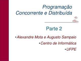Alexandre Mota e Augusto Sampaio Centro de Informática UFPE