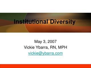May 3, 2007 Vickie Ybarra, RN, MPH vickie@ybarra
