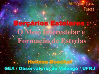 Berçários Estelares : O Meio Interestelar e     Formação de Estrelas
