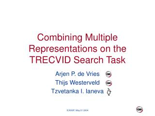 Combining Multiple Representations on the TRECVID Search Task