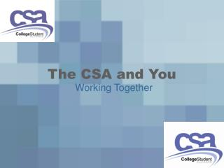 The CSA and You