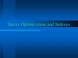 Query Optimization and Indexes