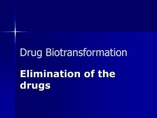 Drug Biotransformation
