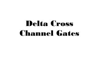 Delta Cross Channel Gates