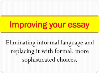 Eliminating informal language and replacing it with formal, more sophisticated choices.