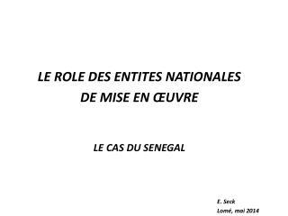 LE ROLE DES ENTITES NATIONALES  DE MISE EN ŒUVRE LE CAS DU SENEGAL