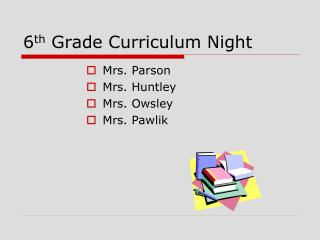 6 th  Grade Curriculum Night