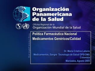 Política Farmacéutica Nacional Medicamentos Genéricos/Calidad  Dr. María Cristina Latorre
