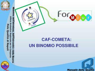 CAF-COMETA:  UN BINOMIO POSSIBILE