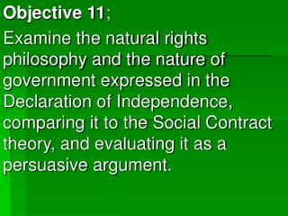 Objective 11; Examine the natural rights philosophy and the nature of government expressed in the Declaration of Indepen