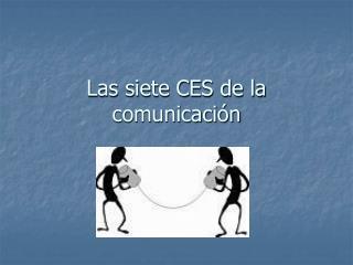 Las siete CES de la comunicación