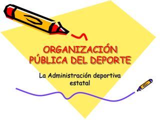 ORGANIZACIÓN PÚBLICA DEL DEPORTE