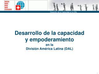 Desarrollo de la capacidad y empoderamiento  en la  División América Latina (DAL)