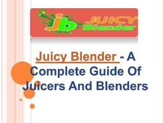 A Complete Guide Of Juicers And Blenders