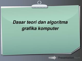 Dasar teori dan algoritma grafika komputer