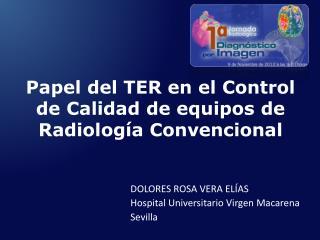Papel del TER en el Control de Calidad de equipos de  Radiología  C onvencional