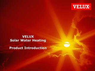 VELUX  Solar Water Heating Product Introduction